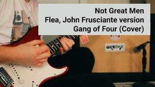 Not Great Men - Flea, John Frusciante version / Gang of Four (Cover) / Владимир Куличенко (ПечЬ)