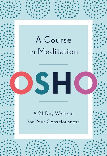 A Course in Meditation A 21-Day Workout for Your Consciousness