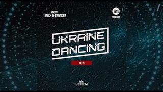 Ukraine Dancing. TOP-20 - Podcast #194 (Mix by Lipich & Frooker) [Kiss FM ]