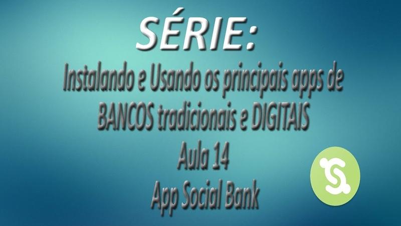 Série - Instalando e Usando os apps de BANCOS tradicionais e DIGITAIS |Aula 14| App Social Bank