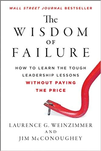 The Wisdom of Failure How to Learn the Tough Leadership Lessons Without Paying the Price